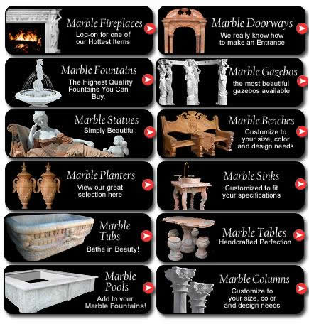 Marble Fireplace , Mantels, Marble Mantels, Marble Doorways, Marble Fountains, Marble Gazeebos, Marble Statues, Marble Benches, Marble Planters Vases, Marble Sinks, Marble Tubs, Marble Tables, Marble Pools, Marble Columns and Custom Designed